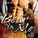 The Bear in Me: A BBW Bear Shifter Romance Audiobook by Amy Star Narrated by Tanya Stevens