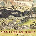 Switzerland: Village History Audiobook by David Birmingham Narrated by Ayn Czubas