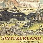 Switzerland: Village History | David Birmingham