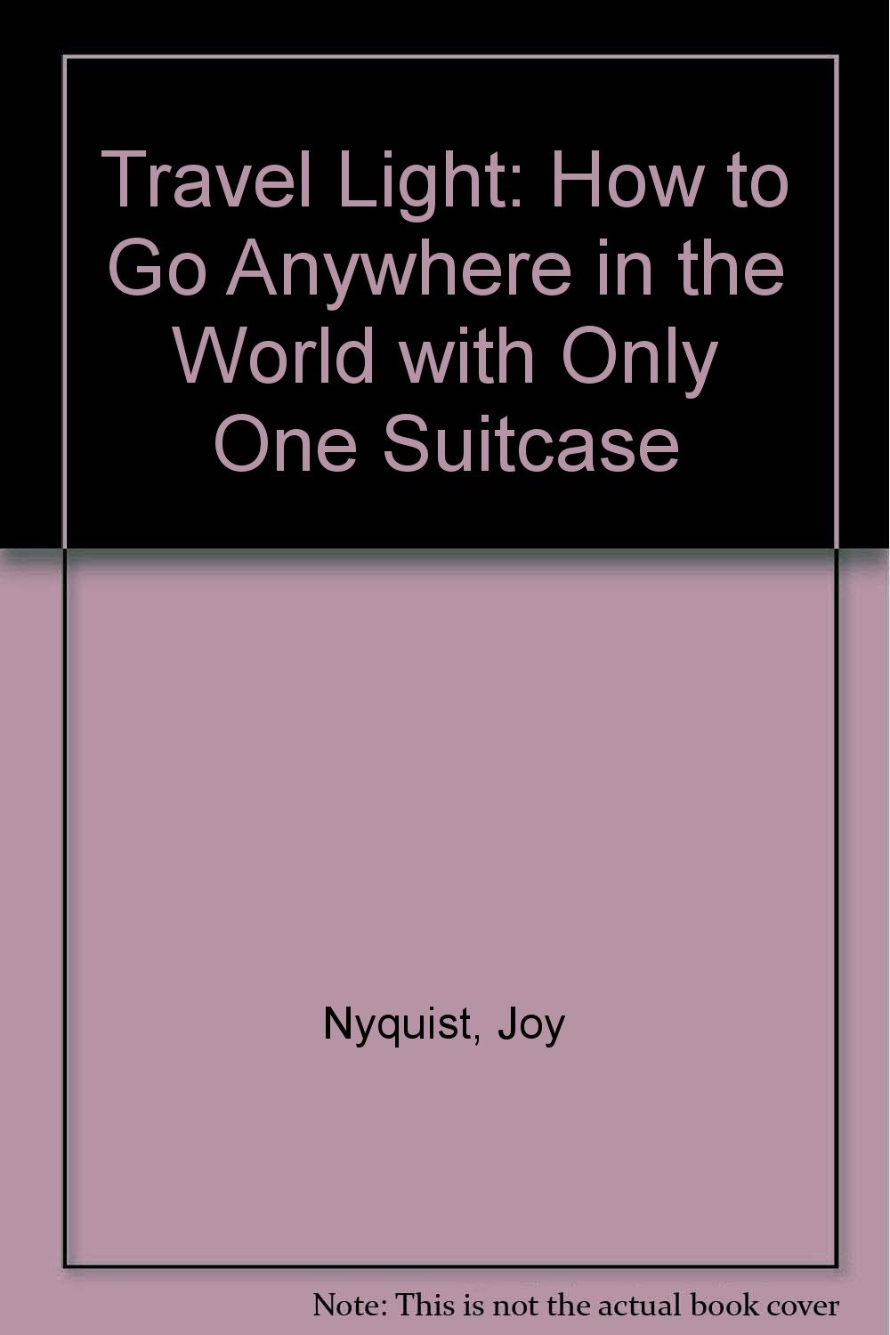 Travel Light  How To Go Anywhere In The World With Only One Suitcase