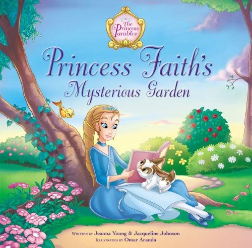 Princess Faith's Mysterious Garden (The Princess Parables)