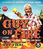 Guy on Fire HCC: 130 Recipes for Adventures in Outdoor Cooking