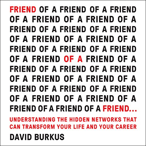 Friend of a Friend.: Understanding the Hidden Networks That Can Transform Your Life and Your Career by Gildan Media