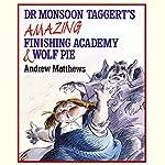 Dr Monsoon Taggert's Amazing Finishing Academy & Wolf Pie | Andrew Matthews