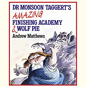 Dr Monsoon Taggert's Amazing Finishing Academy & Wolf Pie Audiobook