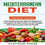 Mediterranean Diet: The Mediterranean Diet for Beginners: Complete 30 Day Guide to Lose Weight and Improve Your Overall Health | Platinum Press
