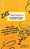 img - for Disorientation: How to Go to College Without Losing Your Mind book / textbook / text book