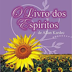 O livro dos Espíritos [The Book of Spirits] Audiobook