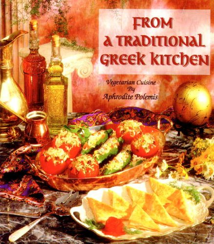 From a Traditional Greek Kitchen (Healthy World Cuisine) by Aphrodite Polemis