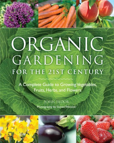 Organic Gardening for the 21st Century: A Complete Guide to Growing Vegetables, Fruits, Herbs and ()