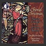 A Choral Christmas - The Trinity Choir, Boston