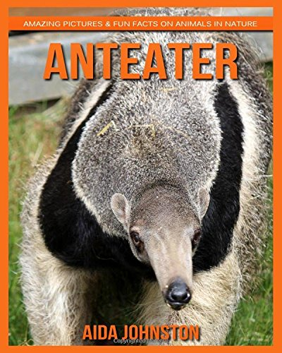 Download Anteater: Amazing Pictures & Fun Facts on Animals in Nature ebook
