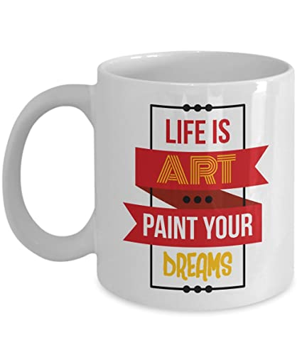 Life Is Art Paint Your Dreams Coffee Tea Gift Mug Birthday Party Gifts