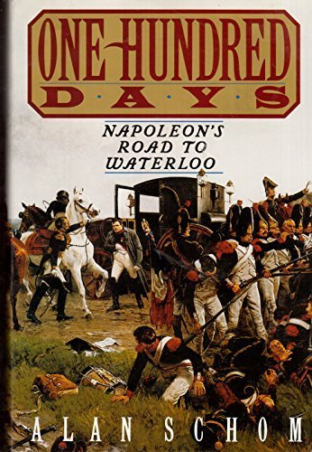 One Hundred Days: Napoleon's Road to Waterloo by Alan Schom - Mall Shopping Waterloo