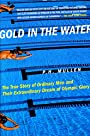 Gold in the Water: The True Story of Ordinary Men and Their Extraordinary Dream of Olympic Glory