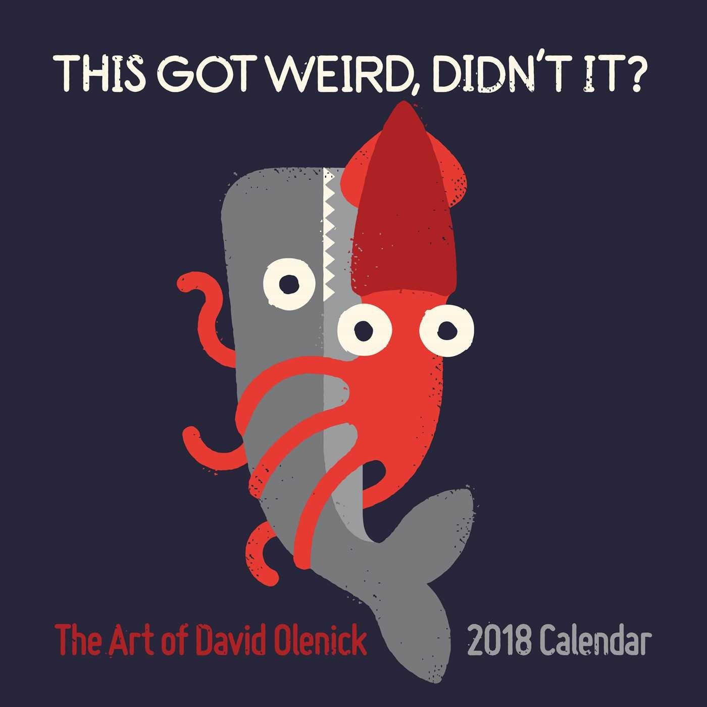 The Art of David Olenick 2018 Wall Calendar: This Got Weird, Didn't It?: David  Olenick: 0050837360280: Amazon.com: Books
