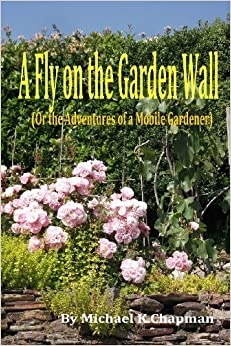 A Fly on the Garden Wall: (Or the Adventures of a Mobile Gardener): Volume 2 (The Fly Series)