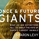 Once and Future Giants: What Ice Age Extinctions Tell Us About the Fate of Earth's Largest Animals Audiobook by Sharon Levy Narrated by Tamara Marston