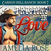 Trusting in Love: Carson Hill Ranch, Book 7 | Amelia Rose