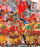 Holidays Around the World: Celebrate Chinese New Year: With Fireworks, Dragons, and Lanterns