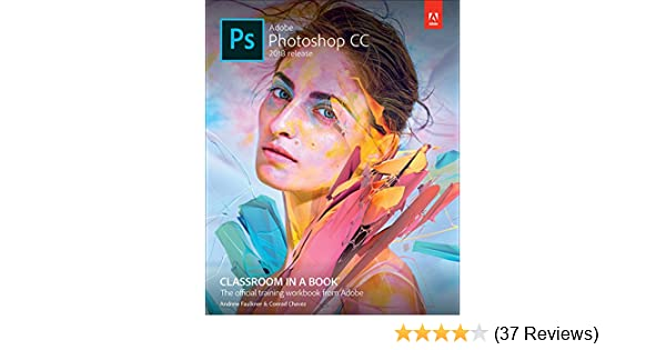 Amazon Adobe Photoshop CC Classroom In A Book 2018 Release EBook Andrew Faulkner Conrad Chavez Kindle Store