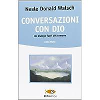 Conversazioni con Dio. Un dialogo fuori del comune: 1