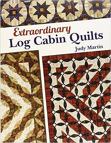 Extraordinary Log Cabin Quilts Judy Martin 9780929589152 Amazon