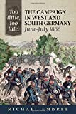 Too Little, Too Late: The Campaign in West and South Germany, June-July 1866