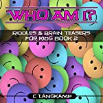 Who Am I?: Riddles and Brain Teasers for Kids, Book 2 | C Langkamp