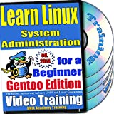 Learn Linux System Administration for a Beginner Video Training and Certification Exam, Gentoo Edition. 4-disc DVD Set