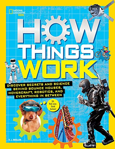 How Things Work: Discover Secrets and Science Behind Bounce Houses, Hovercraft, Robotics, and Everything in Between (National Geographic Kids) (Machines Work How)