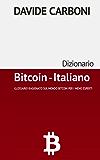 Dizionario Bitcoin - Italiano: Glossario ragionato sul mondo Bitcoin per i meno esperti