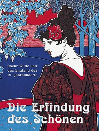 Die Erfindung des Schönen: Oscar Wilde und das England des 19. Jahrhunderts (Edition Schloss Wernigerode)