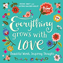 Everything Grows with Love: Beautiful Words, Inspiring Thoughts (Flow) (English Edition)