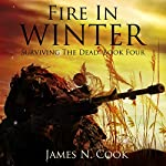 Fire in Winter : Surviving the Dead, Volume 4 | James N. Cook