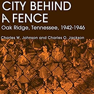 City Behind A Fence: Oak Ridge, Tennessee, 1942-1946 Audiobook