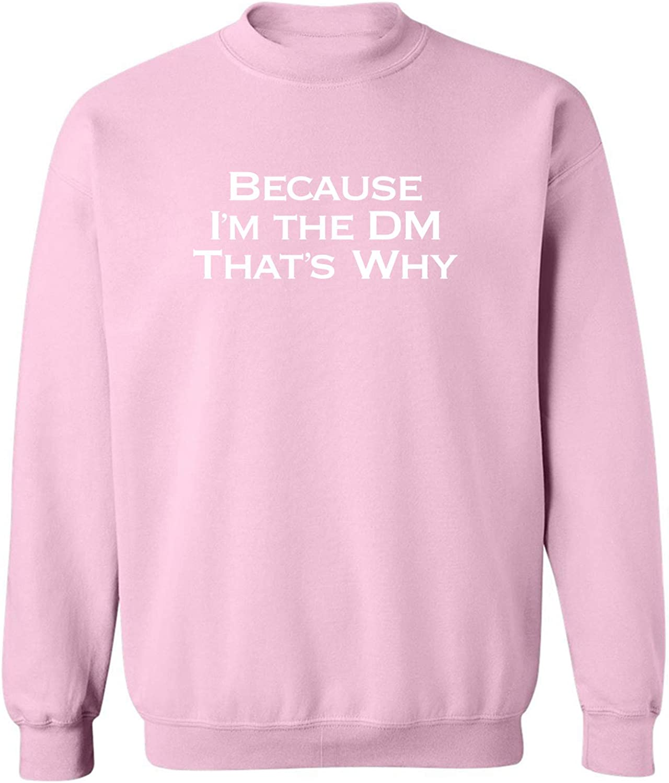 zerogravitee Because Im The DM Thats Why Crewneck Sweatshirt