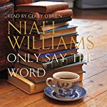 Only Say the Word | Niall Williams