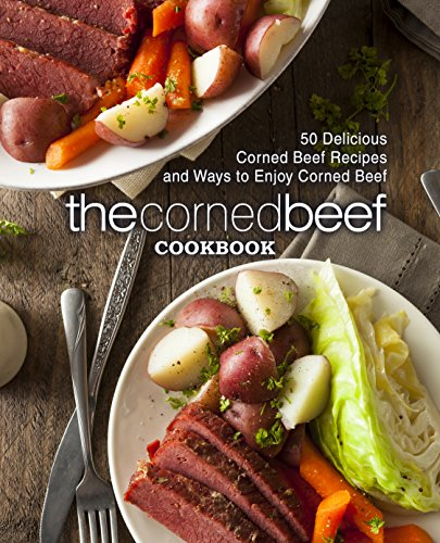 The Corned Beef Cookbook: 50 Delicious Corned Beef Recipes and Ways to Enjoy Corned Beef by BookSumo Press