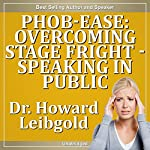 Phob-Ease: Overcoming Stage Fright - Speaking in Public | Howard Leibgold