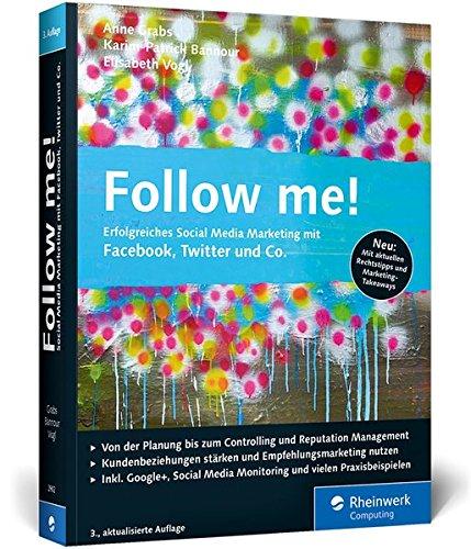 Follow me!: Erfolgreiches Social Media Marketing mit Facebok, Twitter und Co. (Galileo Computing) Broschiert – 29. September 2014 Anne Grabs Karim-Patrick Bannour Elisabeth Vogl 3836229021