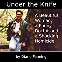 Under the Knife: A Beautiful Woman, a Phony Doctor, and a Shocking Homicide Audiobook by Diane Fanning Narrated by Cyndee Maxwell