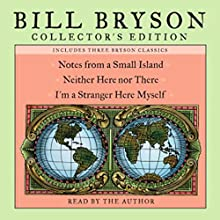 Bill Bryson Collector's Edition: Notes from a Small Island, Neither Here Nor There, and I'm a Stranger Here Myself Audiobook by Bill Bryson Narrated by Bill Bryson
