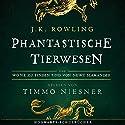 Phantastische Tierwesen und wo sie zu finden sind (Hogwarts Schulbücher 1): Gelesen von Timmo Niesner Hörbuch von J.K. Rowling, Newt Scamander Gesprochen von: Timmo Niesner