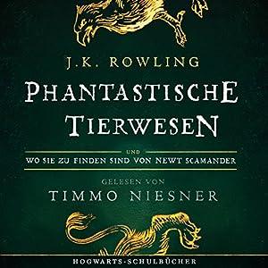 J.K. Rowling , Newt Scamander - Phantastische Tierwesen und wo sie zu finden sind: Gelesen von Timmo Niesner