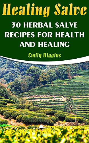 Healing Salve: 30 Herbal Salve Recipes For Health And Healing by [Higgins, Emily]