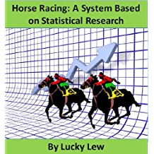A Horse Racing System Based On A Statistical Approach To Selection And Staking
