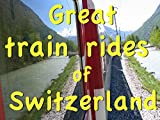 Great Train Rides of Switzerland