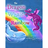 The Dragon, The Whale and The Rainbow (The Dragon & The Whale Series)