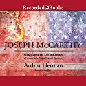 Joseph McCarthy: Reexamining the Life and Legacy of America's Most Hated Senator Audiobook by Arthur Herman Narrated by Sean Pratt